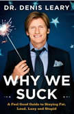 Why We Suck A Feel Good Guide to Staying Fat, Loud, Lazy and Stupid, Denis Leary