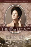 The Rose Legacy, Kristen Heitzmann