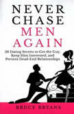 Never Chase Men Again 38 Dating Secrets to Get the Guy Keep Him Interested and Prevent DeadEnd Relationships