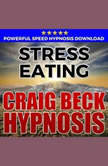Stress Eating: Hypnosis Downloads, Craig Beck