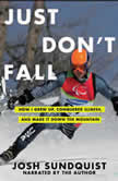 Just Don't Fall A Hilariously True Story of Childhood, Cancer, Amputation, Romantic Yearning, Truth, and Olympic Greatness, Josh Sundquist