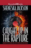 Caught Up in the Rapture, Sheneska Jackson