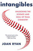 Intangibles Unlocking the Science and Soul of Team Chemistry, Joan Ryan