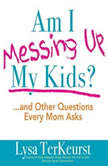 Am I Messing Up My Kids? ...and Other Questions Every Mom Asks, Lysa M. TerKeurst