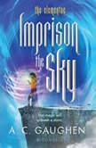 Imprison the Sky, A. C. Gaughen