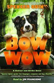 Bow Wow: A Bowser and Birdie Novel, Spencer Quinn