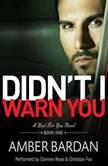 Didn't I Warn You (Bad for You, #1), Amber Bardan