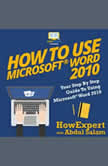 How To Use Microsoft Word 2010 Your Step By Step Guide To Using Microsoft Word 2010, HowExpert