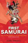 First Samurai, The The Life and Legend of the Warrior Rebel, Taira Masakado, Karl Friday