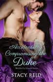Accidentally Compromising the Duke, Stacy Reid