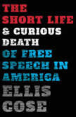 The Short Life and Curious Death of Free Speech in America, Ellis Cose