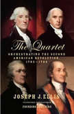 The Quartet Orchestrating the Second American Revolution, 1783-1789, Joseph J. Ellis