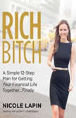 Rich Bitch A Simple 12-Step Plan to Decoding Financial Jargon and Having the Life You Want, Nicole Lapin