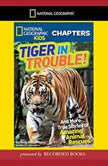 National Geographic Kids Chapters: Tiger in Trouble! And More True Stories of Amazing Animal Rescues, Kelly Milner Halls