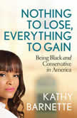 Nothing to Lose, Everything to Gain Being Black and Conservative in America, Kathy Barnette