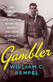 The Gambler How Penniless Dropout Kirk Kerkorian Became the Greatest Deal Maker in Capitalist History, William C. Rempel