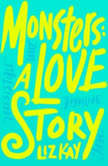 Monsters: A Love Story, Liz Kay