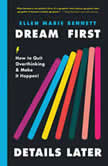 Dream First, Details Later How to Quit Overthinking and Make It Happen, Ellen Bennett