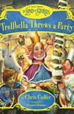 Trollbella Throws a Party A Tale from the Land of Stories, Chris Colfer