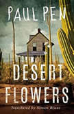 Desert Flowers, Paul Pen