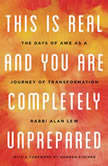 This Is Real and You Are Completely Unprepared The Days of Awe as a Journey of Transformation, Alan Lew