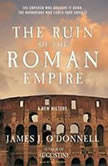 The Ruin of the Roman Empire A New History, James J. O'Donnell