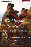 Washington's Revolution The Making of America's First Leader, Robert Middlekauff