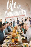 Life in Community Joining Together to Display the Gospel, Dustin Willis