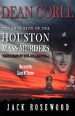 Dean Corll: The True Story of The Houston Mass Murders, Jack Rosewood