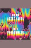 Dead Astronauts, Jeff VanderMeer