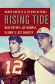 Rising Tide Bear Bryant, Joe Namath, and Dixie's Last Quarter, Randy Roberts