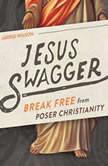 Jesus Swagger Break Free from Poser Christianity, Jarrid Wilson