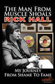 The Man from Muscle Shoals My Journey from Shame to Fame, Rick Hall