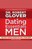 Dating Essentials for Men The Only Dating Guide You Will Ever Need, Dr. Robert Glover