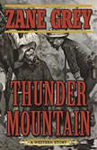 Thunder Mountain A Western Story, Zane Grey