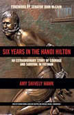 Six Years in the Hanoi Hilton An Extraordinary Story of Courage and Survival in Vietnam, Amy  Shively Hawk