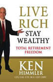 Live Rich Stay Wealthy - TOTAL RETIREMENT FREEDOM, Ken Himmler