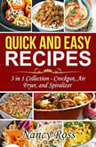 Quick and Easy Recipes: 3 in 1 Collection - Crockpot, Air Fryer, and Spiralizer, Nancy Ross