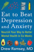 Eat to Beat Depression and Anxiety Nourish Your Way to Better Mental Health in Six Weeks, Drew Ramsey