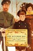 The Kitchen Boy A Novel of the Last Tsar, Robert Alexander