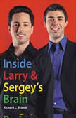 Inside Larry's and Sergey's Brain, Richard L. Brandt