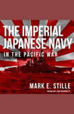 The Imperial Japanese Navy in the Pacific War, Mark E. Stille
