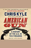American Gun A History of the U.S. in Ten Firearms, Chris Kyle