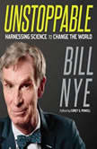 Unstoppable Harnessing Science to Change the World, Bill Nye