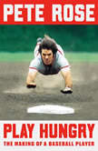 Play Hungry The Making of a Baseball Player, Pete Rose