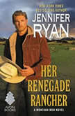 Her Renegade Rancher A Montana Men Novel, Jennifer Ryan