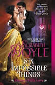 Six Impossible Things Rhymes With Love, Elizabeth Boyle