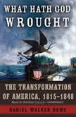 What Hath God Wrought The Transformation of America, 1815-1848, Daniel Walker Howe