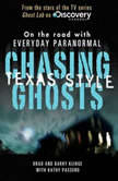 Chasing Ghosts, Texas Style On the Road with Everyday Paranormal, Brad Klinge and Barry Klinge