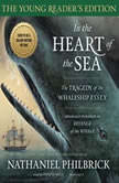In the Heart of the Sea: Young Readers Edition The Tragedy of the Whaleship  Essex, Nathaniel Philbrick